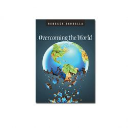 Overcoming the World By Rebecca Sardella