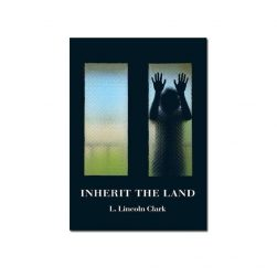 Inherit the Land L Lincoln Clark