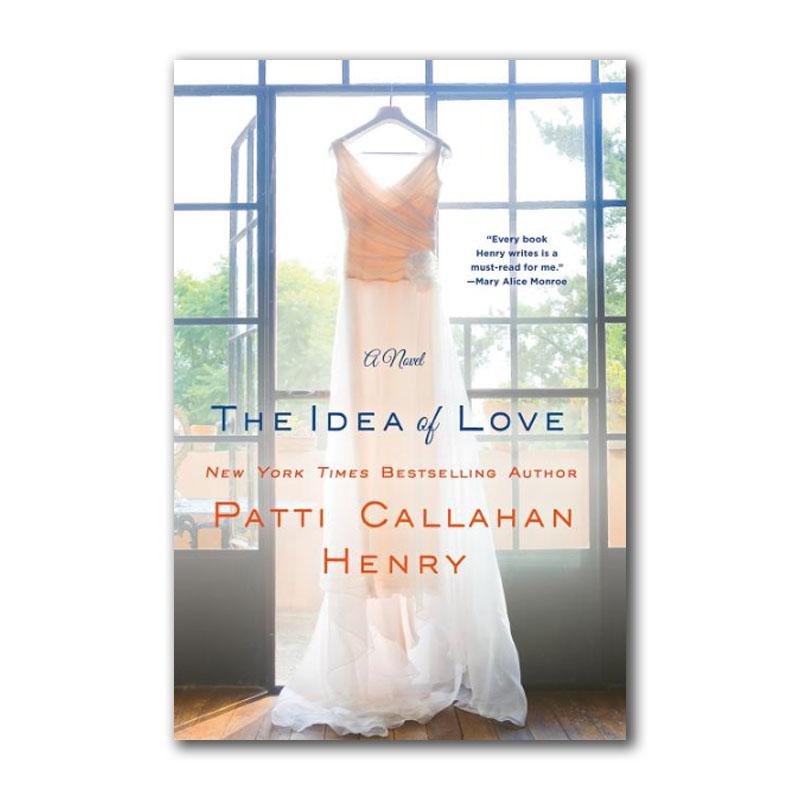 The Idea of Love Patti Callahan Henry